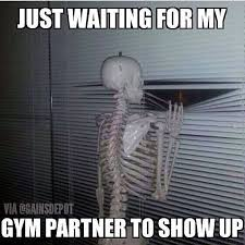 You may never get to the gym if you rely on a partner...